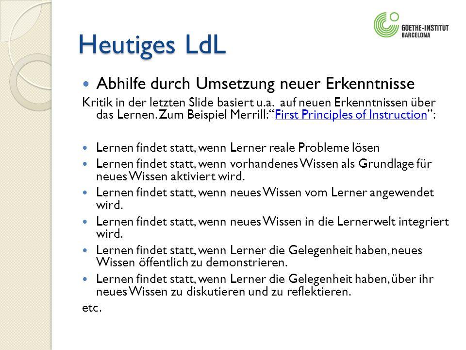 Heutiges LdL Abhilfe durch Umsetzung neuer Erkenntnisse Kritik in der letzten Slide basiert u.a. auf neuen Erkenntnissen über das Lernen. Zum Beispiel