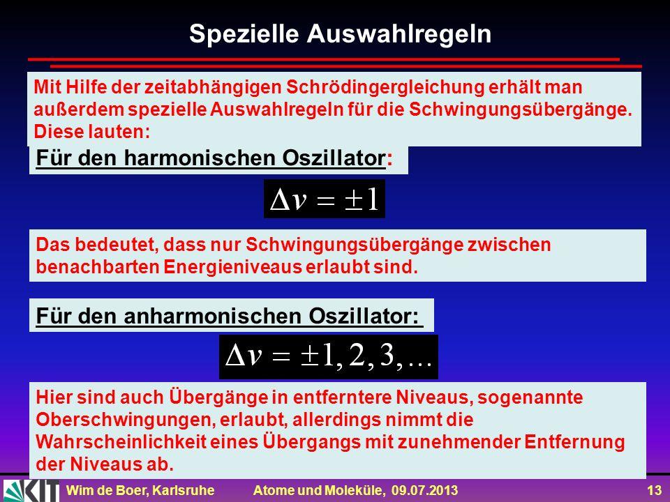Wim de Boer, Karlsruhe Atome und Moleküle, 09.07.2013 13 Mit Hilfe der zeitabhängigen Schrödingergleichung erhält man außerdem spezielle Auswahlregeln