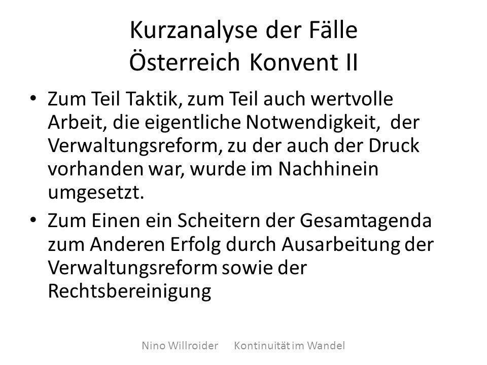 Kurzanalyse der Fälle Österreich Konvent II Zum Teil Taktik, zum Teil auch wertvolle Arbeit, die eigentliche Notwendigkeit, der Verwaltungsreform, zu der auch der Druck vorhanden war, wurde im Nachhinein umgesetzt.