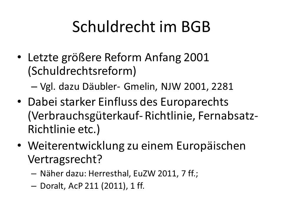 Schuldrecht im BGB Letzte größere Reform Anfang 2001 (Schuldrechtsreform) – Vgl. dazu Däubler- Gmelin, NJW 2001, 2281 Dabei starker Einfluss des Europ