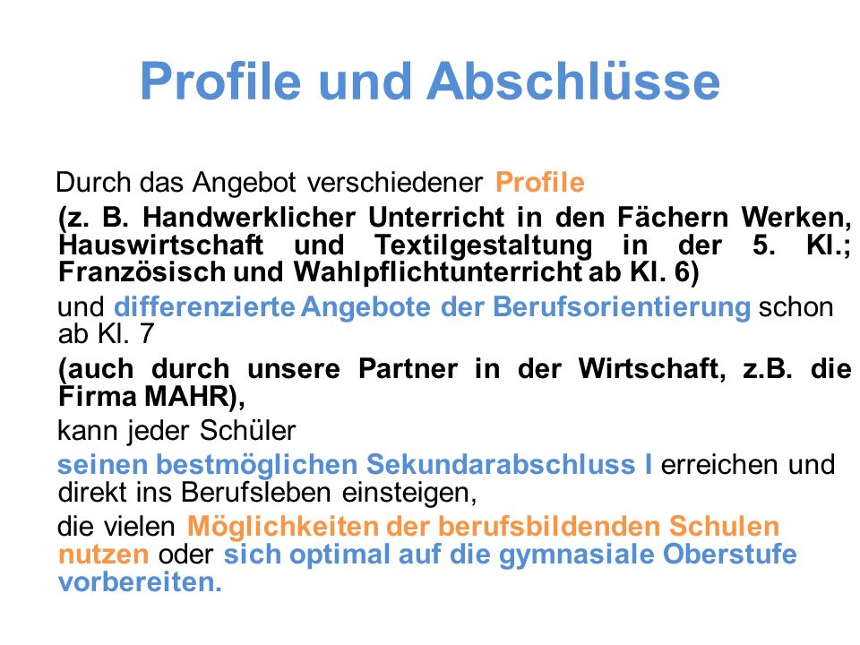 Profile und Abschlüsse Durch das Angebot verschiedener Profile (z. B. Handwerklicher Unterricht in den Fächern Werken, Hauswirtschaft und Textilgestal