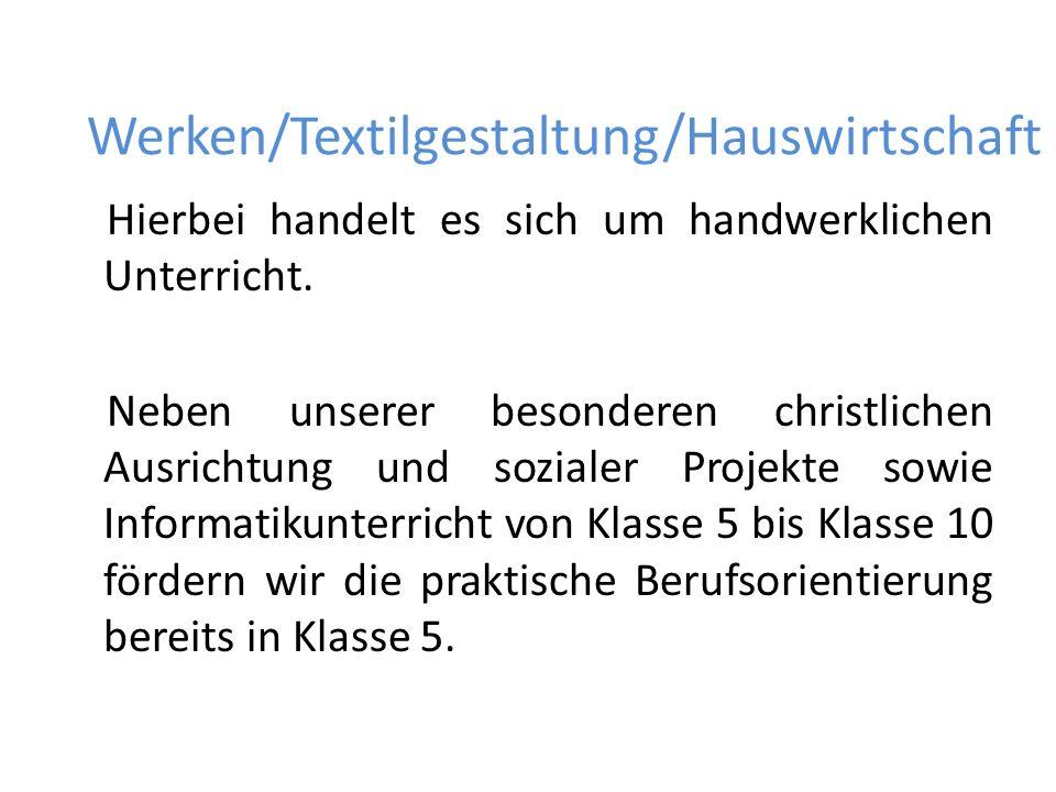Werken/Textilgestaltung/Hauswirtschaft Hierbei handelt es sich um handwerklichen Unterricht. Neben unserer besonderen christlichen Ausrichtung und soz