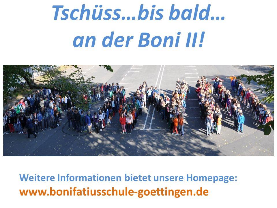 Tschüss…bis bald… an der Boni II! Weitere Informationen bietet unsere Homepage: www.bonifatiusschule-goettingen.de