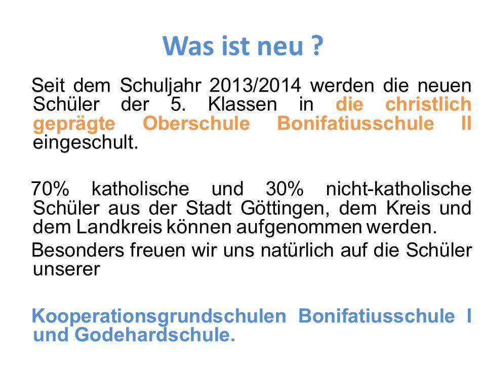Was ist neu ? Seit dem Schuljahr 2013/2014 werden die neuen Schüler der 5. Klassen in die christlich geprägte Oberschule Bonifatiusschule II eingeschu