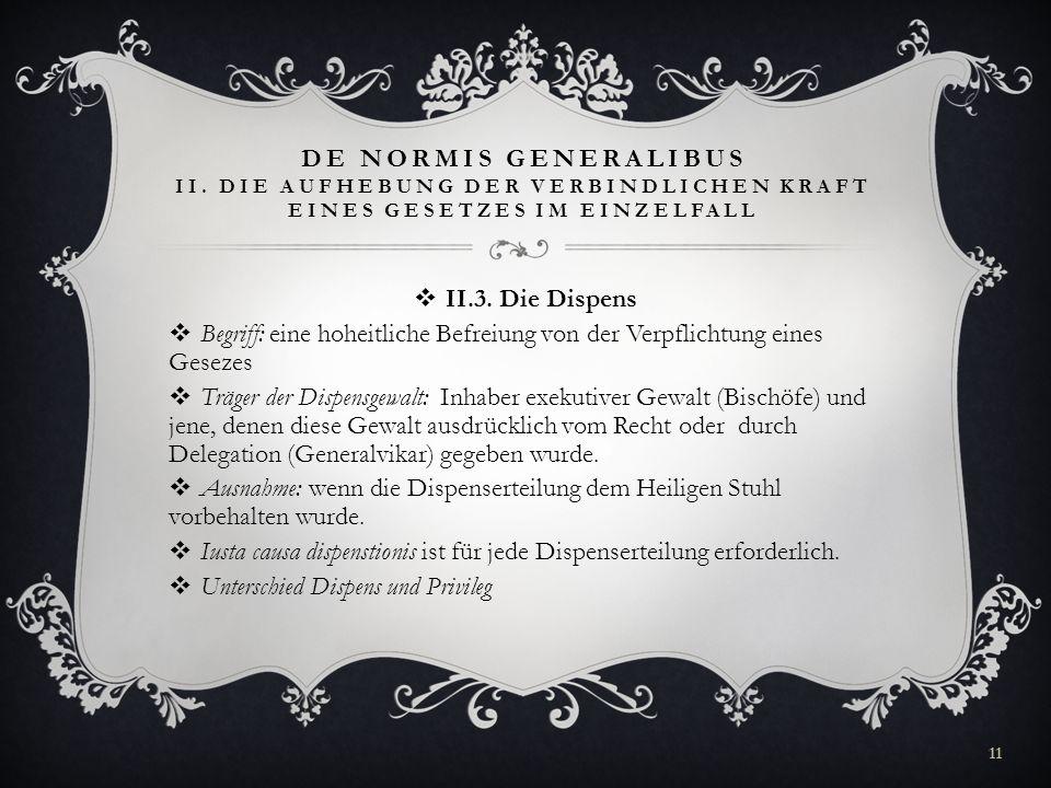 DE NORMIS GENERALIBUS II. DIE AUFHEBUNG DER VERBINDLICHEN KRAFT EINES GESETZES IM EINZELFALL II.3. Die Dispens Begriff: eine hoheitliche Befreiung von