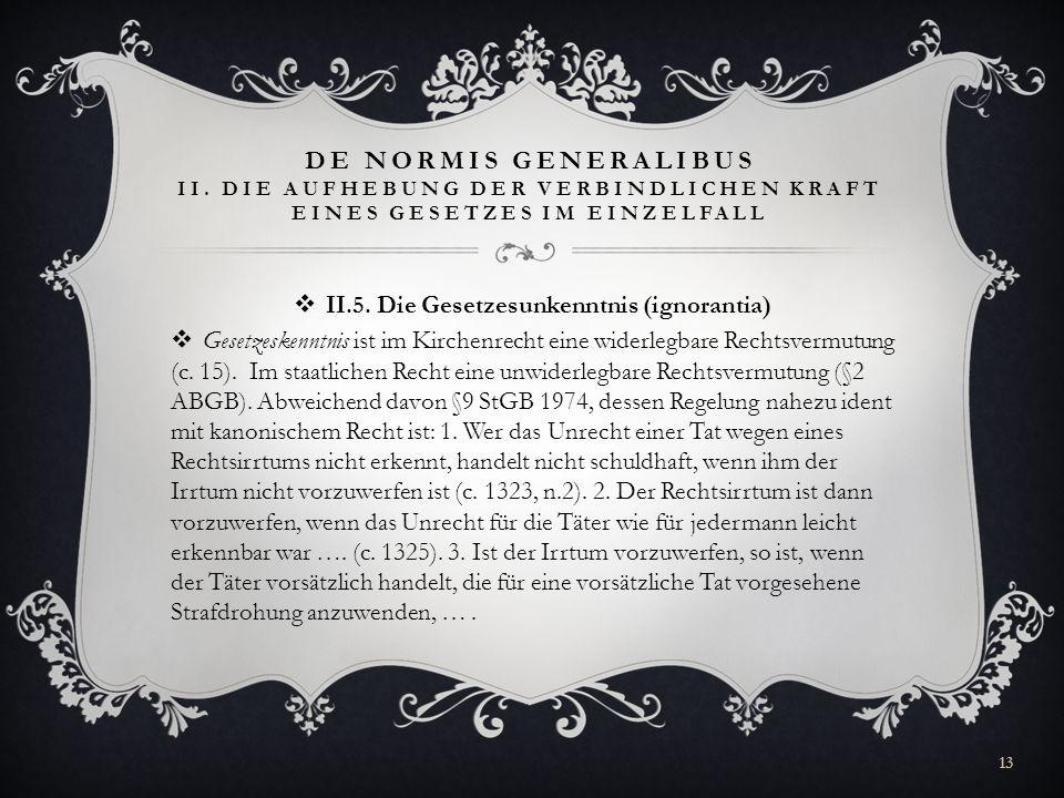 DE NORMIS GENERALIBUS II. DIE AUFHEBUNG DER VERBINDLICHEN KRAFT EINES GESETZES IM EINZELFALL II.5. Die Gesetzesunkenntnis (ignorantia) Gesetzeskenntni