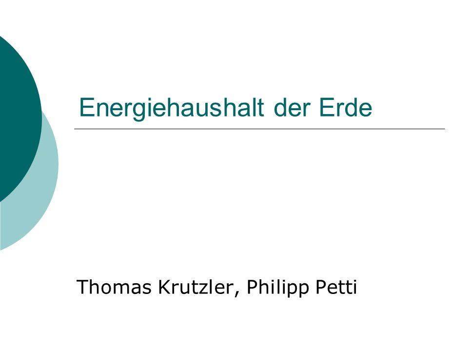 Energiehaushalt der Erde Thomas Krutzler, Philipp Petti