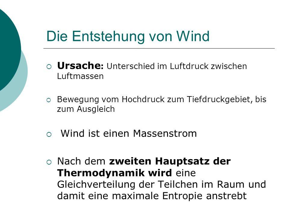 Die Entstehung von Wind Ursache : Unterschied im Luftdruck zwischen Luftmassen Bewegung vom Hochdruck zum Tiefdruckgebiet, bis zum Ausgleich Wind ist