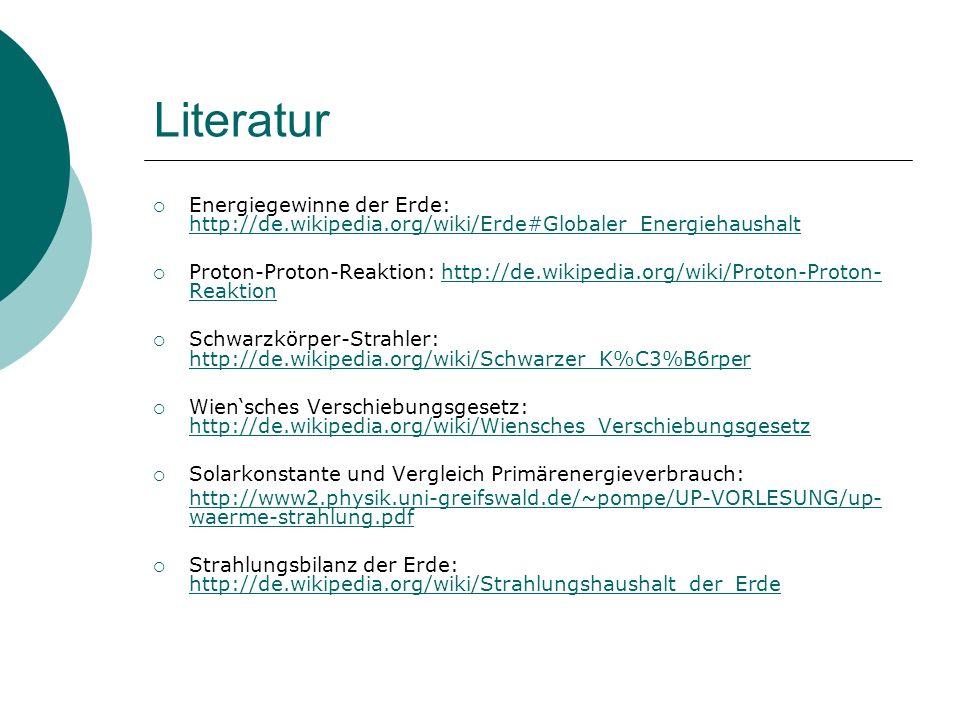 Literatur Energiegewinne der Erde: http://de.wikipedia.org/wiki/Erde#Globaler_Energiehaushalt http://de.wikipedia.org/wiki/Erde#Globaler_Energiehausha
