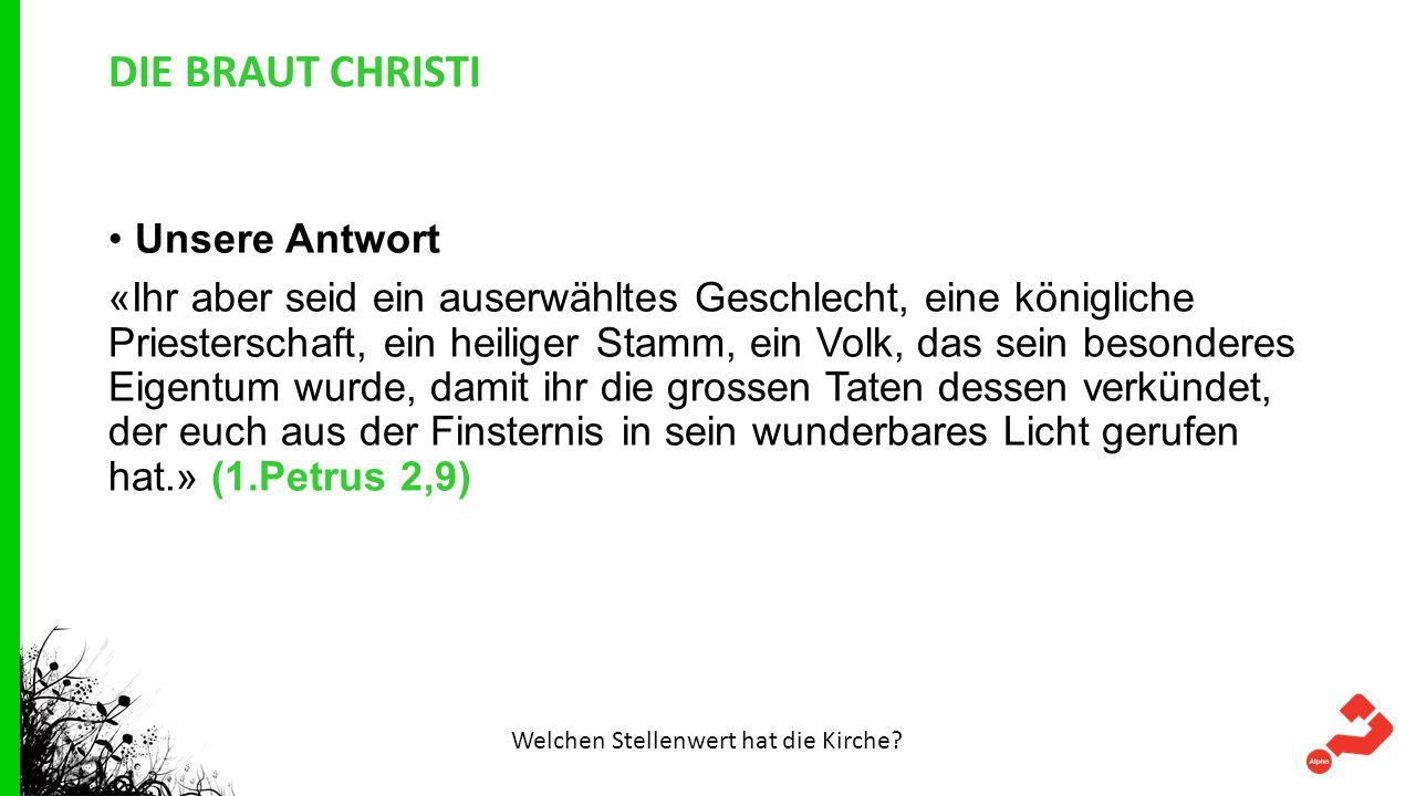 DIE BRAUT CHRISTI Unsere Antwort «Ihr aber seid ein auserwähltes Geschlecht, eine königliche Priesterschaft, ein heiliger Stamm, ein Volk, das sein be