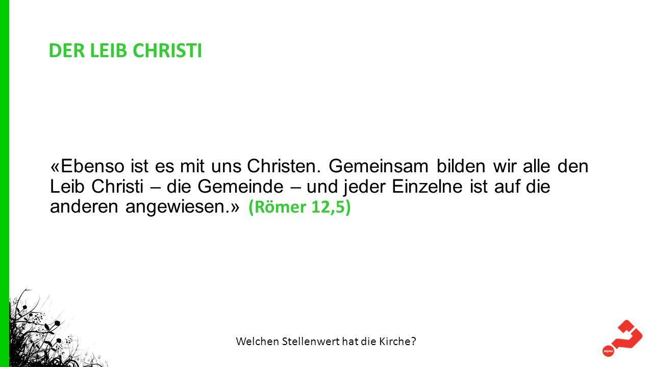 DER LEIB CHRISTI «Ebenso ist es mit uns Christen. Gemeinsam bilden wir alle den Leib Christi – die Gemeinde – und jeder Einzelne ist auf die anderen a