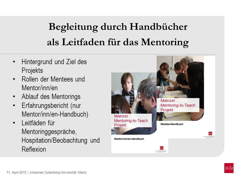 11. April 2013 | Johannes Gutenberg-Universität Mainz Begleitung durch Handbücher als Leitfaden für das Mentoring Hintergrund und Ziel des Projekts Ro