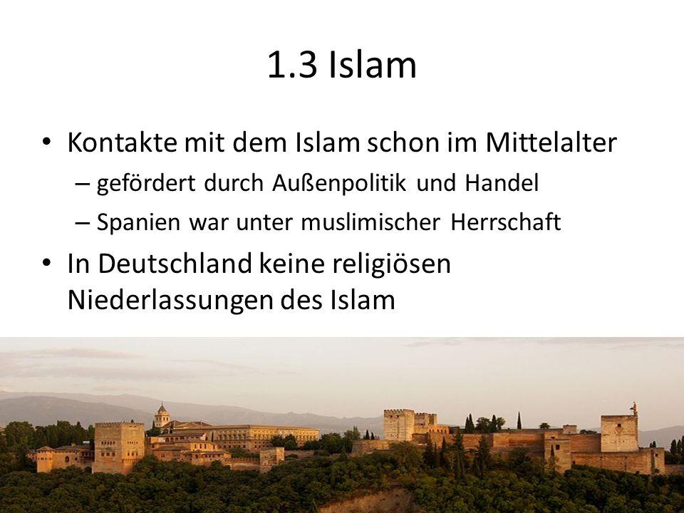 Kontakte mit dem Islam schon im Mittelalter – gefördert durch Außenpolitik und Handel – Spanien war unter muslimischer Herrschaft In Deutschland keine