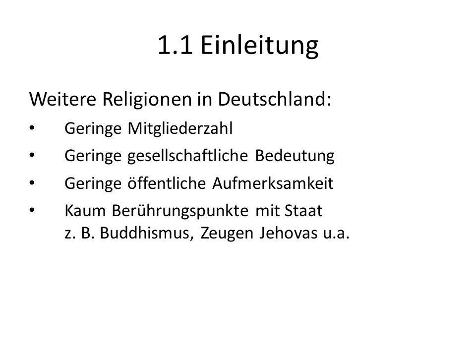 1.1 Einleitung Weitere Religionen in Deutschland: Geringe Mitgliederzahl Geringe gesellschaftliche Bedeutung Geringe öffentliche Aufmerksamkeit Kaum B