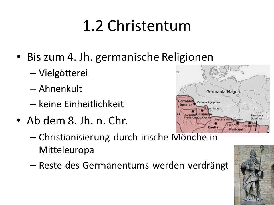 Bis zum 4. Jh. germanische Religionen – Vielgötterei – Ahnenkult – keine Einheitlichkeit Ab dem 8. Jh. n. Chr. – Christianisierung durch irische Mönch