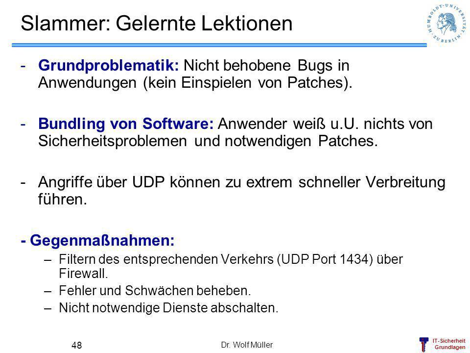 IT-Sicherheit Grundlagen Dr. Wolf Müller 48 Slammer: Gelernte Lektionen -Grundproblematik: Nicht behobene Bugs in Anwendungen (kein Einspielen von Pat