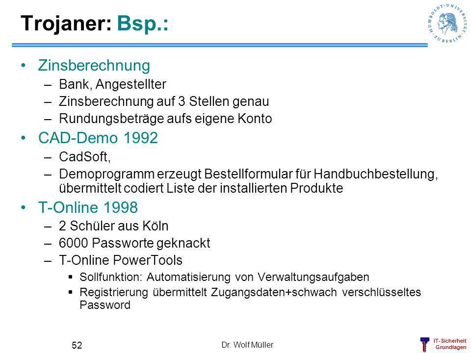 IT-Sicherheit Grundlagen Dr. Wolf Müller 52 Trojaner: Bsp.: Zinsberechnung –Bank, Angestellter –Zinsberechnung auf 3 Stellen genau –Rundungsbeträge au