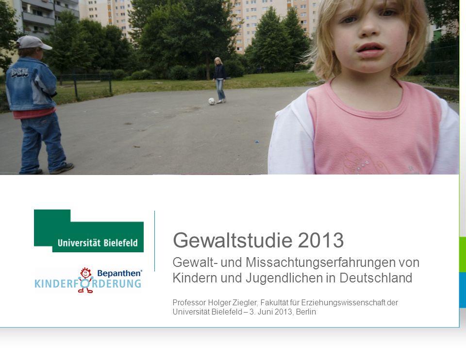 Gewalt- und Missachtungserfahrungen von Kindern und Jugendlichen in Deutschland Gewaltstudie 2013 Professor Holger Ziegler, Fakultät für Erziehungswis