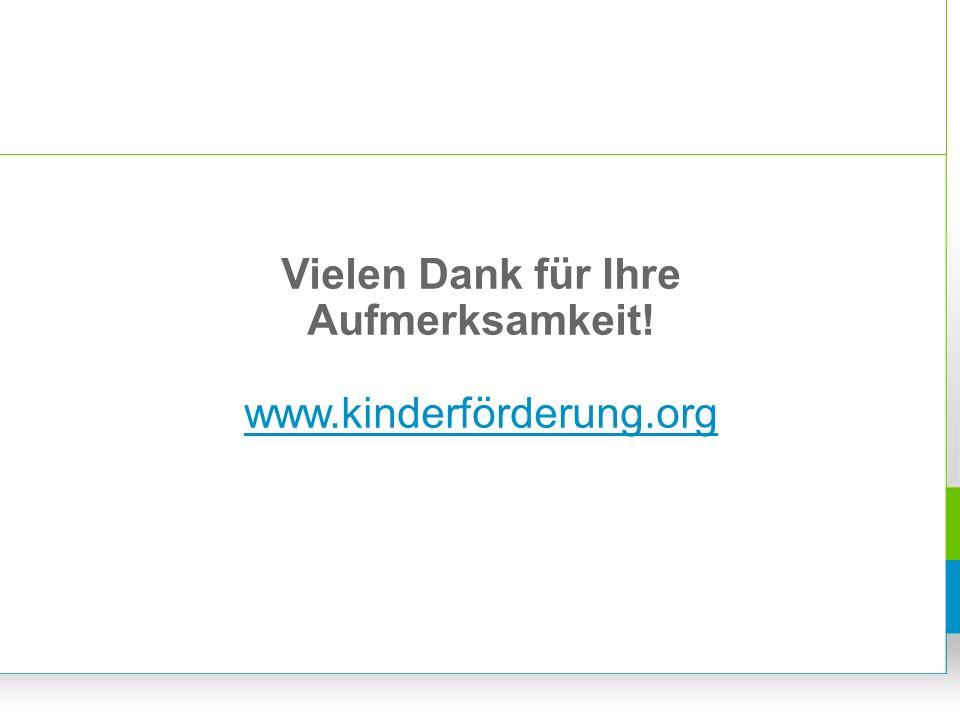 Vielen Dank für Ihre Aufmerksamkeit! www.kinderförderung.org www.kinderförderung.org