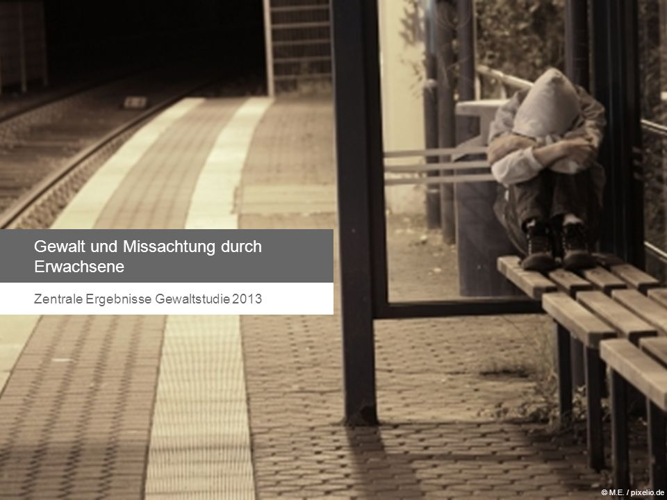 Gewalt und Missachtung durch Erwachsene Zentrale Ergebnisse Gewaltstudie 2013 © M.E. / pixelio.de