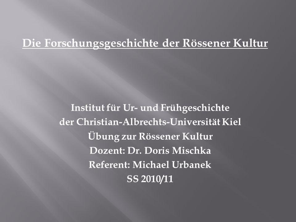 Die Forschungsgeschichte der Rössener Kultur Institut für Ur- und Frühgeschichte der Christian-Albrechts-Universität Kiel Übung zur Rössener Kultur Do
