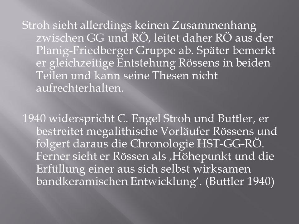 Stroh sieht allerdings keinen Zusammenhang zwischen GG und RÖ, leitet daher RÖ aus der Planig-Friedberger Gruppe ab. Später bemerkt er gleichzeitige E