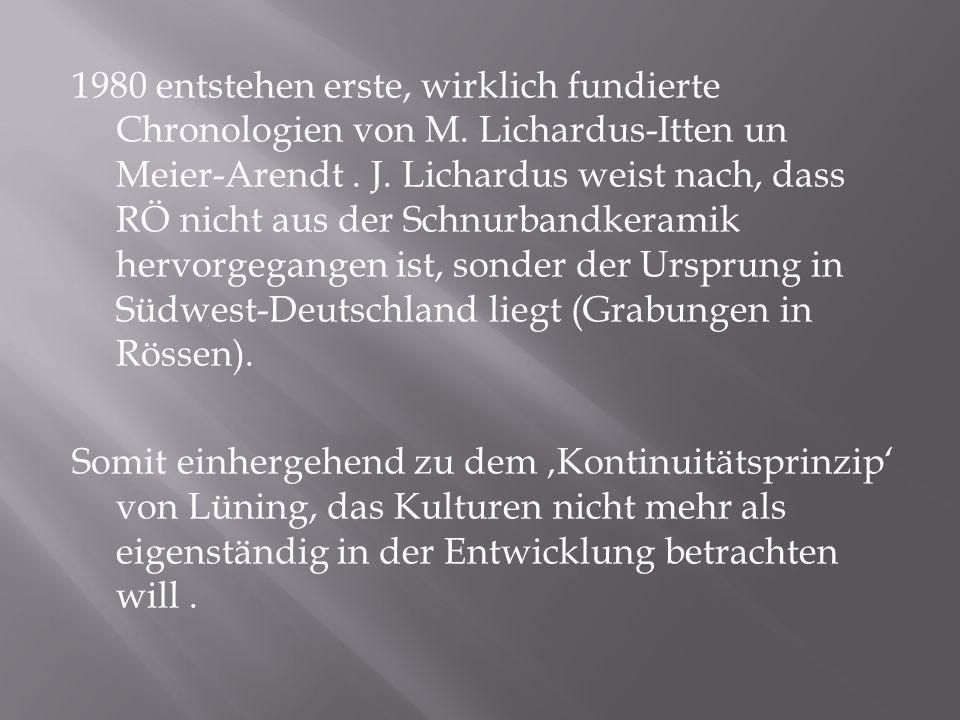 1980 entstehen erste, wirklich fundierte Chronologien von M. Lichardus-Itten un Meier-Arendt. J. Lichardus weist nach, dass RÖ nicht aus der Schnurban