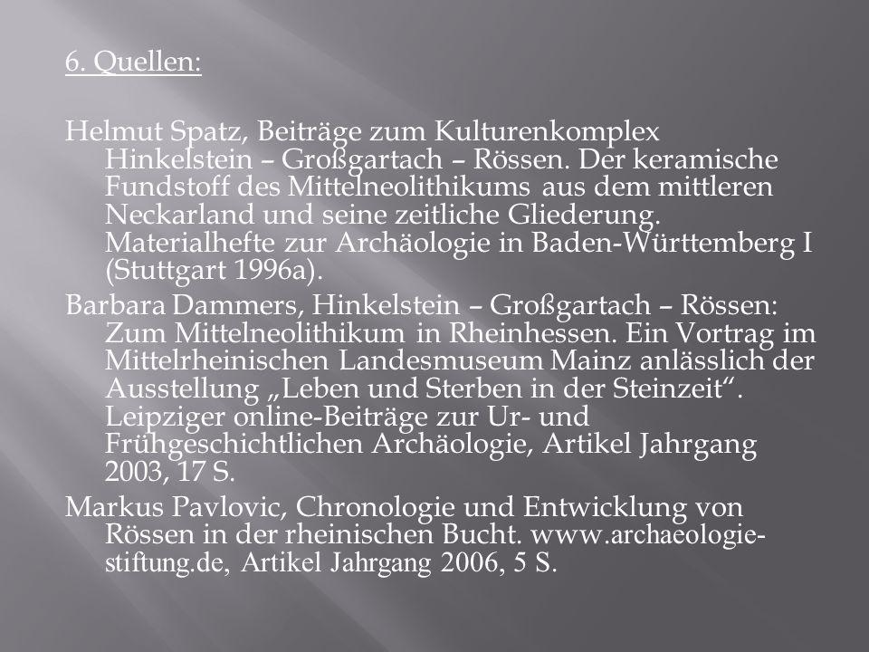 6. Quellen: Helmut Spatz, Beiträge zum Kulturenkomplex Hinkelstein – Großgartach – Rössen. Der keramische Fundstoff des Mittelneolithikums aus dem mit