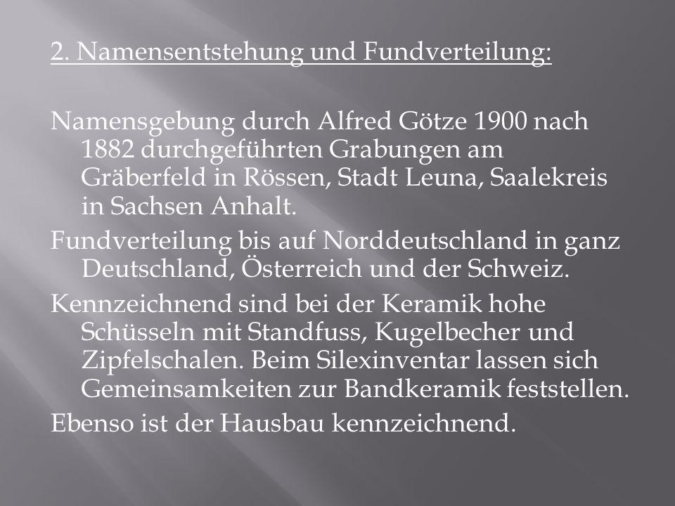 2. Namensentstehung und Fundverteilung: Namensgebung durch Alfred Götze 1900 nach 1882 durchgeführten Grabungen am Gräberfeld in Rössen, Stadt Leuna,