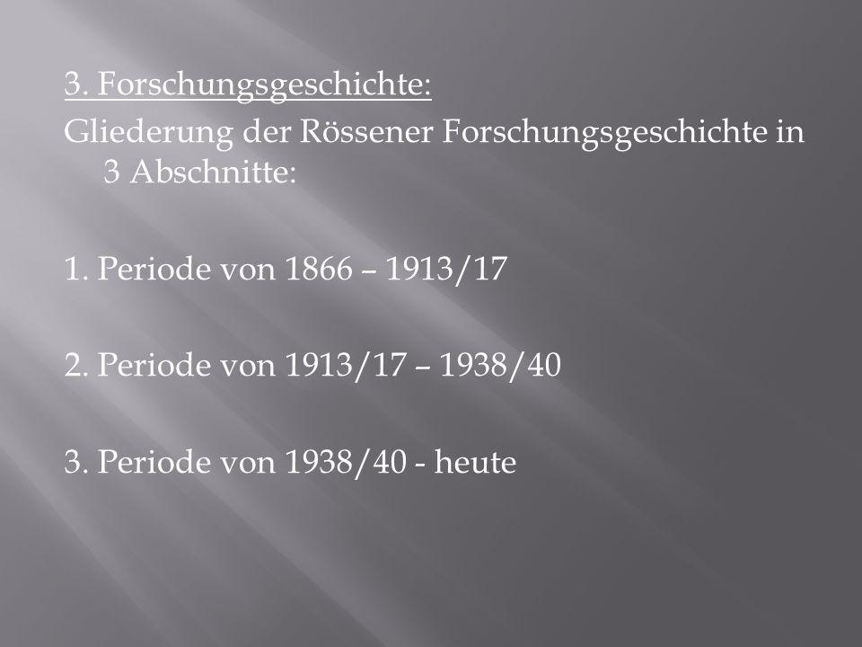 3. Forschungsgeschichte: Gliederung der Rössener Forschungsgeschichte in 3 Abschnitte: 1. Periode von 1866 – 1913/17 2. Periode von 1913/17 – 1938/40