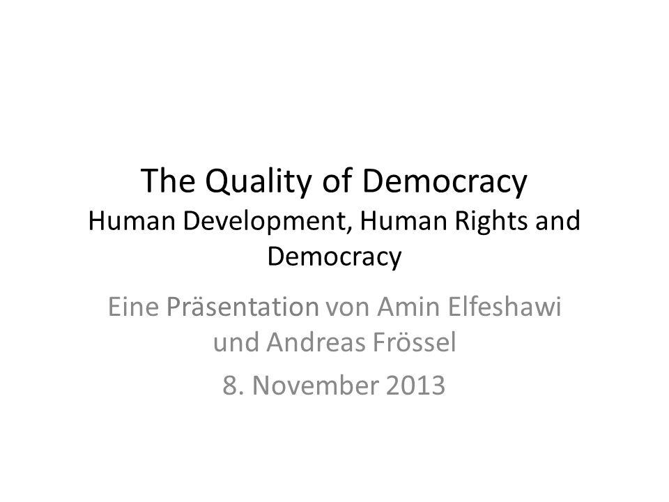 The Quality of Democracy Human Development, Human Rights and Democracy Eine Präsentation von Amin Elfeshawi und Andreas Frössel 8. November 2013