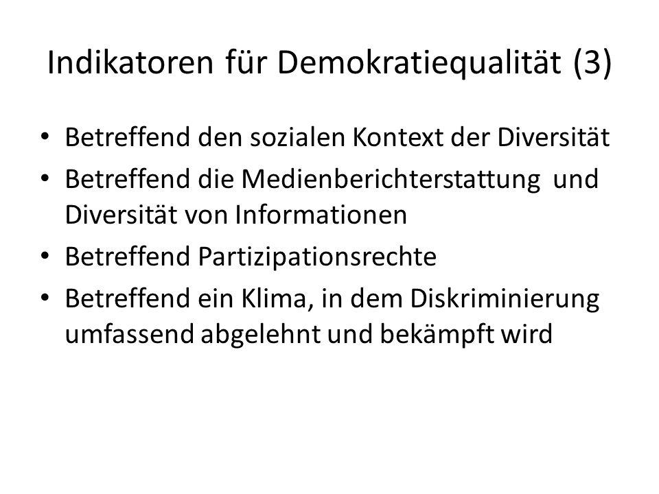 Indikatoren für Demokratiequalität (3) Betreffend den sozialen Kontext der Diversität Betreffend die Medienberichterstattung und Diversität von Inform