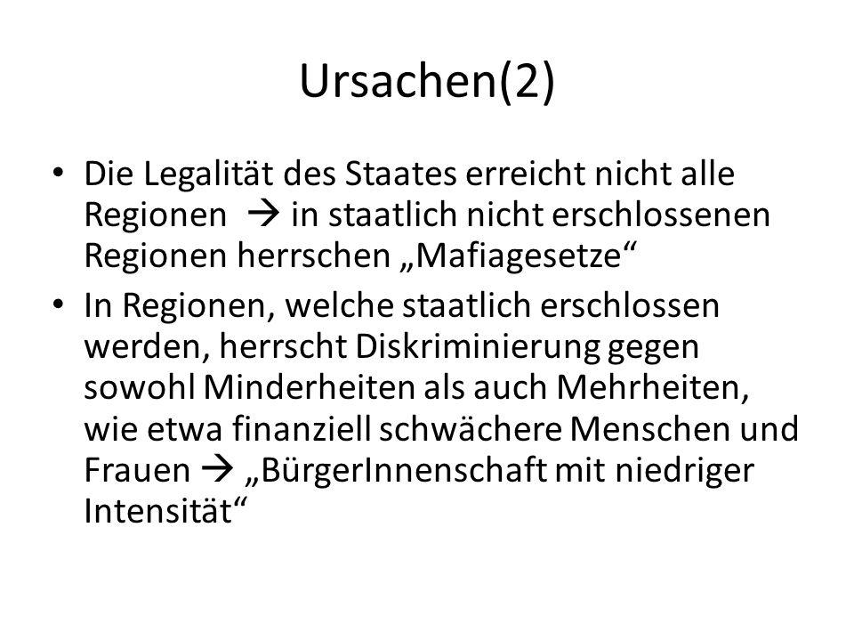 Ursachen(2) Die Legalität des Staates erreicht nicht alle Regionen in staatlich nicht erschlossenen Regionen herrschen Mafiagesetze In Regionen, welch