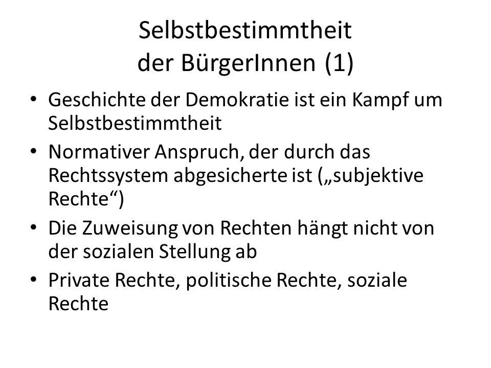 Selbstbestimmtheit der BürgerInnen (1) Geschichte der Demokratie ist ein Kampf um Selbstbestimmtheit Normativer Anspruch, der durch das Rechtssystem a