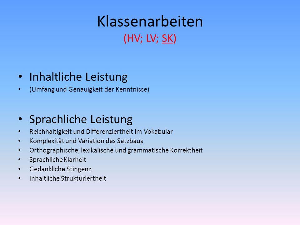 Klassenarbeiten (HV; LV; SK) Inhaltliche Leistung (Umfang und Genauigkeit der Kenntnisse) Sprachliche Leistung Reichhaltigkeit und Differenziertheit i