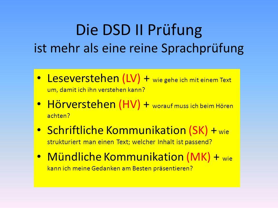 Die DSD II Prüfung ist mehr als eine reine Sprachprüfung Leseverstehen (LV) + wie gehe ich mit einem Text um, damit ich ihn verstehen kann? Hörversteh