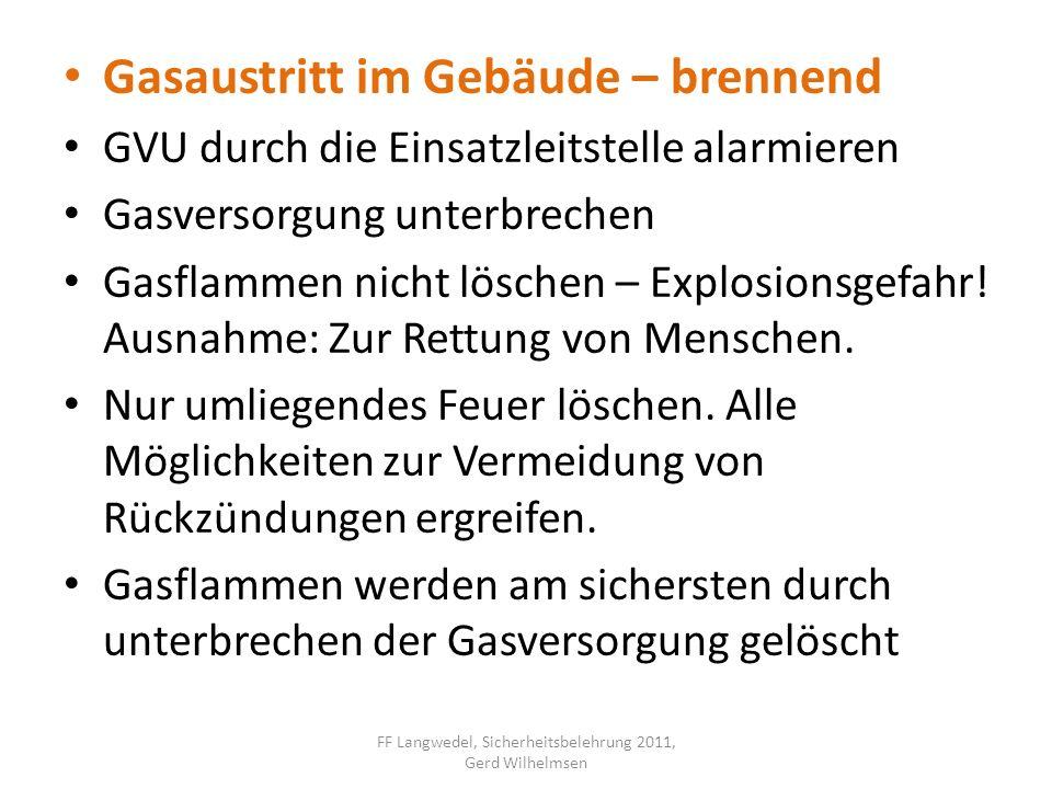 Gasaustritt im Gebäude – brennend GVU durch die Einsatzleitstelle alarmieren Gasversorgung unterbrechen Gasflammen nicht löschen – Explosionsgefahr! A