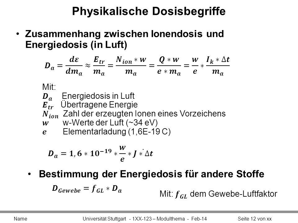 Physikalische Dosisbegriffe Zusammenhang zwischen Ionendosis und Energiedosis (in Luft) Name Universität Stuttgart - 1XX-123 – Modulthema - Feb-14Seit