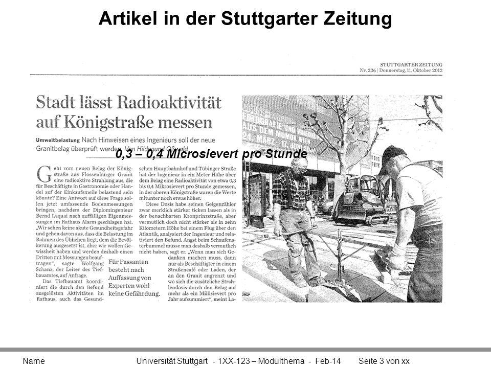 Artikel in der Stuttgarter Zeitung Name Universität Stuttgart - 1XX-123 – Modulthema - Feb-14Seite 3 von xx 0,3 – 0,4 Microsievert pro Stunde