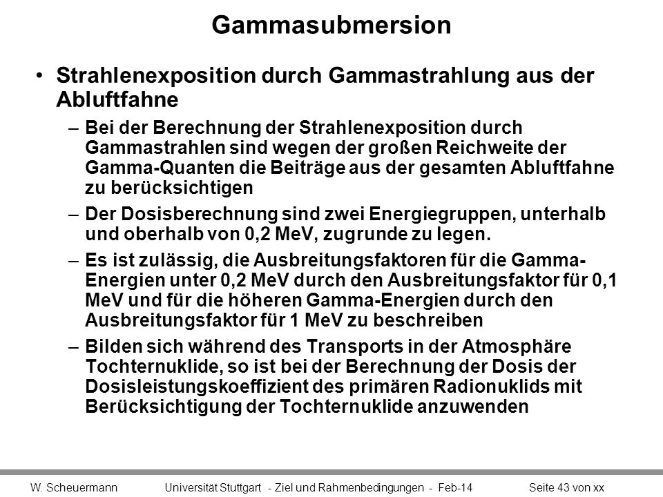 Gammasubmersion Strahlenexposition durch Gammastrahlung aus der Abluftfahne –Bei der Berechnung der Strahlenexposition durch Gammastrahlen sind wegen