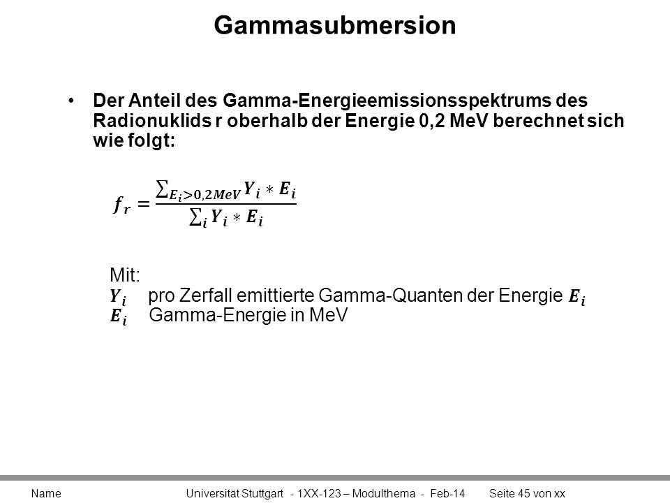 Gammasubmersion Name Universität Stuttgart - 1XX-123 – Modulthema - Feb-14Seite 45 von xx Der Anteil des Gamma-Energieemissionsspektrums des Radionukl