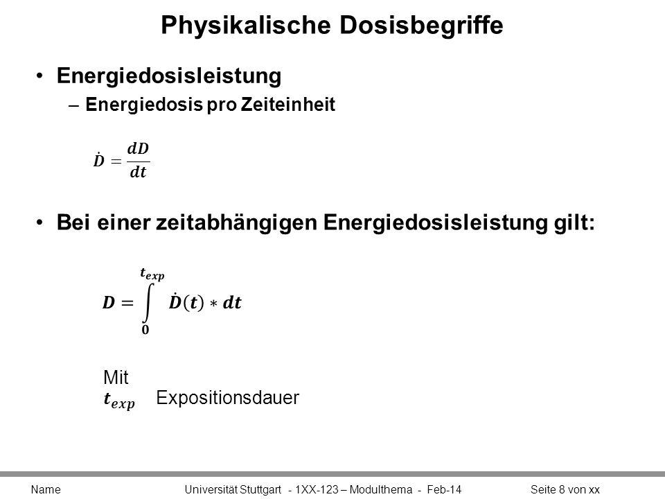 Physikalische Dosisbegriffe Energiedosisleistung –Energiedosis pro Zeiteinheit Name Universität Stuttgart - 1XX-123 – Modulthema - Feb-14Seite 8 von x