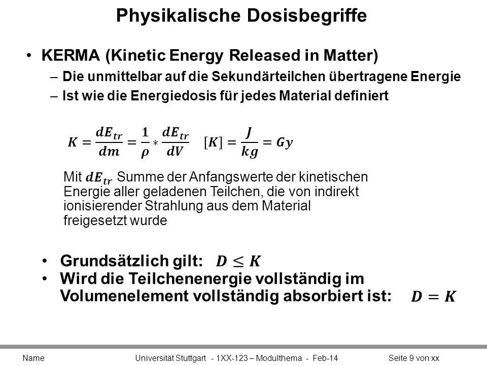Physikalische Dosisbegriffe KERMA (Kinetic Energy Released in Matter) –Die unmittelbar auf die Sekundärteilchen übertragene Energie –Ist wie die Energ