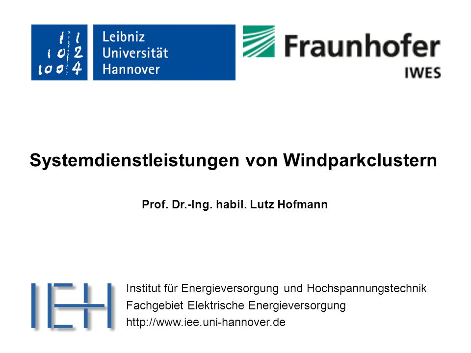 Institut für Energieversorgung und Hochspannungstechnik Fachgebiet Elektrische Energieversorgung http://www.iee.uni-hannover.de Systemdienstleistungen von Windparkclustern Prof.