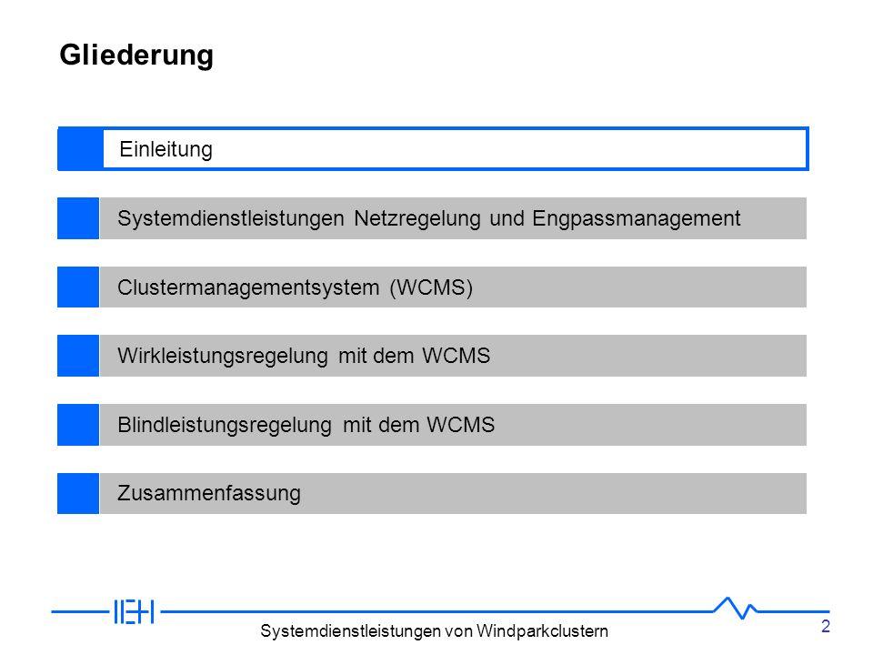 2 Systemdienstleistungen von Windparkclustern BegriffsdefinitionenEinleitungSystemdienstleistungen Netzregelung und EngpassmanagementClustermanagementsystem (WCMS)Wirkleistungsregelung mit dem WCMSBlindleistungsregelung mit dem WCMSZusammenfassung Gliederung Einleitung