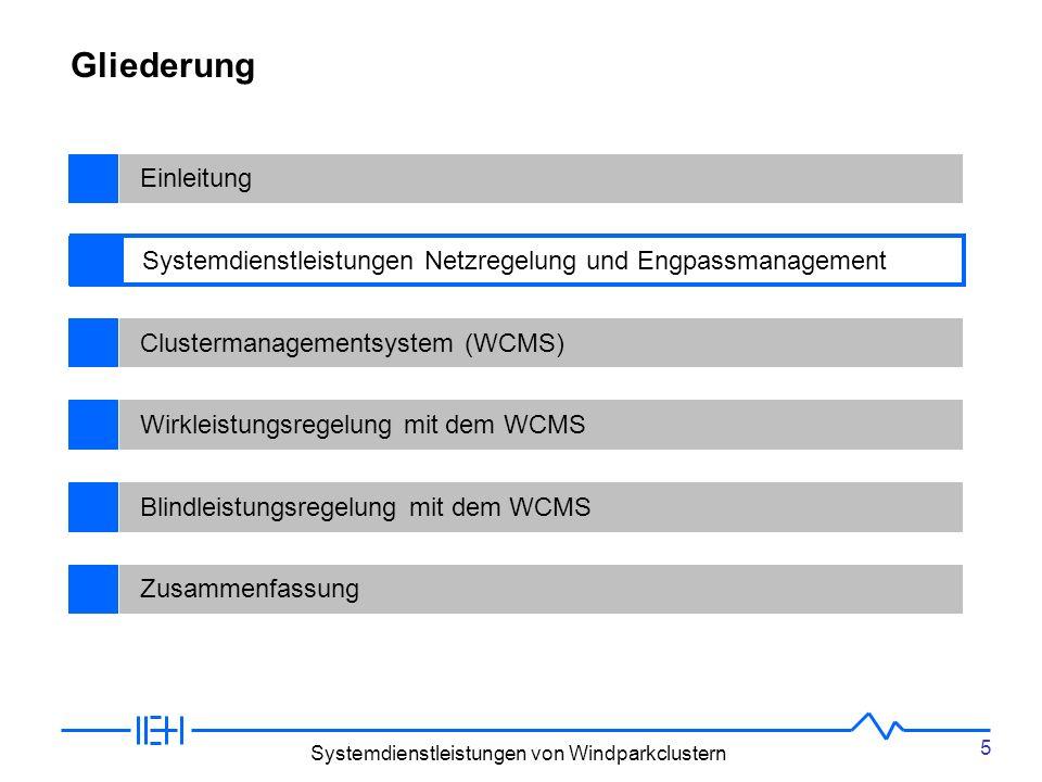 5 Systemdienstleistungen von Windparkclustern BegriffsdefinitionenEinleitungDas Übertragungsnetz, seine Aufgaben und aktuelle NetzsituationClustermanagementsystem (WCMS)Wirkleistungsregelung mit dem WCMSBlindleistungsregelung mit dem WCMSZusammenfassung Gliederung Systemdienstleistungen Netzregelung und Engpassmanagement