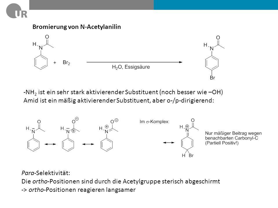 Bromierung von N-Acetylanilin -NH 2 ist ein sehr stark aktivierender Substituent (noch besser wie –OH) Amid ist ein mäßig aktivierender Substituent, a