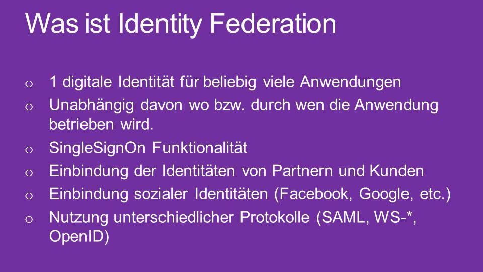Was ist Identity Federation o 1 digitale Identität für beliebig viele Anwendungen o Unabhängig davon wo bzw. durch wen die Anwendung betrieben wird. o