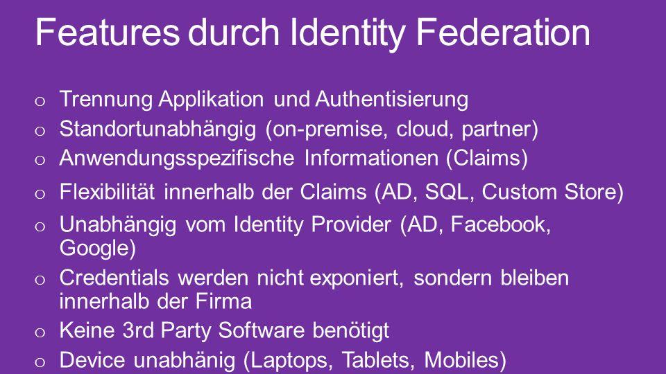 Features durch Identity Federation o Trennung Applikation und Authentisierung o Standortunabhängig (on-premise, cloud, partner) o Anwendungsspezifisch