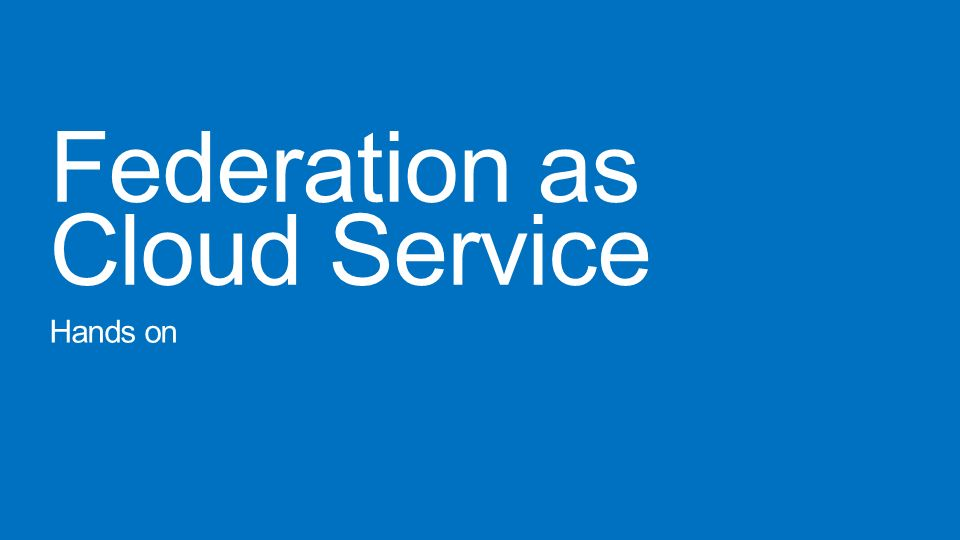 Federation as Cloud Service Hands on